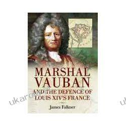 Marshal Vauban and the Defence of Louis XIV's France (Hardback) Moda i uroda - poradniki