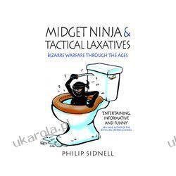 Midget Ninja and Tactical Laxatives (Paperback)  Bizarre warfare through the ages Kalendarze ścienne