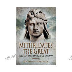 Mithridates the Great (Hardback)  Rome's Indornitable Enemy Albumy i czasopisma
