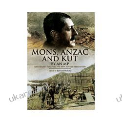Mons, Anzac and Kut (Hardback)  An MP (Lieutenant Colonel The Hon Aubrey Herbert MP) Broń pancerna