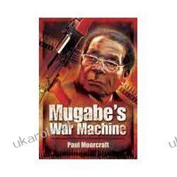 Mugabe's War Machine (Hardback)  Saving on Savaging Zimbabwe?