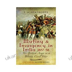 Mutiny and Insurgency in India 1857-58 (Hardback)  The British Army in a Bloody Civil War