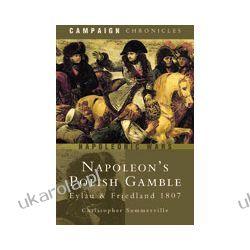 Napoleon's Polish Gamble (Hardback)  Eylau & Friedland 1807