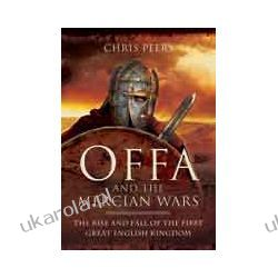Offa and the Mercian Wars (Hardback)  The Rise and Fall of the First Great English Kingdom Marynarka Wojenna