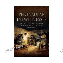 Peninsular Eyewitnesses (Hardback)  The Experience of War in Spain and Portugal 1808-1813 Kalendarze ścienne