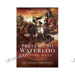 Prelude to Waterloo: Quatre Bras (Hardback)  The French Perspective Lotnictwo