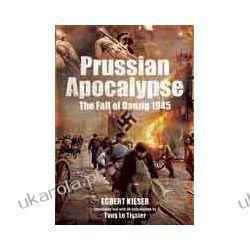 Prussian Apocalypse (Hardback)  The Fall of Danzig 1945 Pozostałe