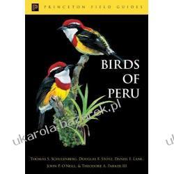 Birds of Peru Thomas Schulenberg Douglas F. Stotz Daniel F. Lane Historyczne