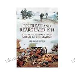Retreat and Rearguard 1914 (Hardback)  The BEF's Actions From Mons to the Marne Marynarka Wojenna