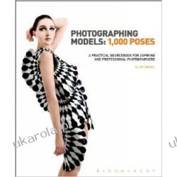 Photographing Models: 1000 Poses: A Practical Sourcebook for Aspiring and Professional Photographers Zagraniczne
