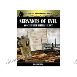 Servants of Evil: Voices from Hitler's Army