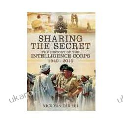 Sharing the Secret The History of the Intelligence Corps 1940 - 2010