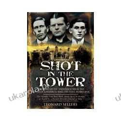 Shot In the Tower (Paperback)  The Story of the Spies Executed in the Tower of London during the First World War Pozostałe