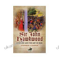 Sir John Hawkwood (Hardback)  Chivalry & the Art of War Marynarka Wojenna