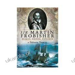 Sir Martin Frobisher (Hardback)  Seaman, Soldier, Explorer Pozostałe