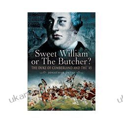 Sweet William or the Butcher (Hardback)  The Duke of Cumberland and the '45