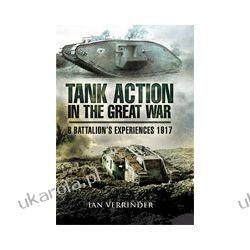 Tank Action in the Great War (Hardback)  B Battalion's Experiences 1917 Kalendarze ścienne