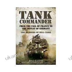 Tank Commander (Hardback)  From the Fall of France to the Defeat of Germany - The Memoirs of Bill Close II wojna światowa