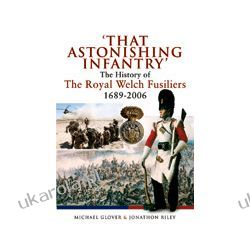 That Astonishing Infantry (Hardback)  The History of The Royal Welch Fusiliers 1689-2006
