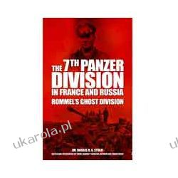 The 7th Panzer Division in France and Russia (Paperback)  Rommel's Ghost Division and the 7th Panzer Division Pozostałe albumy i poradniki