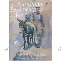 The Australian Experience of War (Hardback)  Illustrated Stories & Verse Selected by John Laird Pozostałe