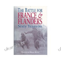 The Battle For France And Flanders: Sixty Years On
