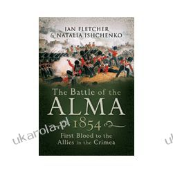 The Battle of the Alma 1854 (Hardback)  First Blood to the Allies in the Crimea Zagraniczne