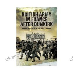 The British Army in France After Dunkirk Pozostałe