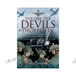 The Day The Devils Dropped In (Paperback)  The 9th Parachute Battalion in Normandy D-Day to D+6: Merville Battery to the Chateau St Come Kalendarze ścienne