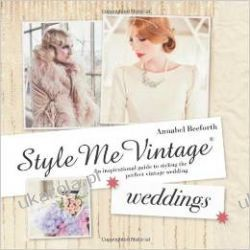 Style Me Vintage: Weddings: An Inspirational Guide to Styling the Perfect Vintage Wedding Sztuka, malarstwo i rzeźba