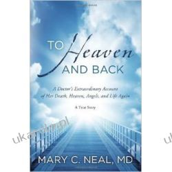 To Heaven and Back: A Doctor's Extraordinary Account of Her Death, Heaven, Angels, and Life Again: A True Story Pozostałe