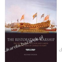 The Restoration Warship: The Design, Construction and Career of a Third Rate of Charles II's Navy Richard Endsor Marynarka Wojenna