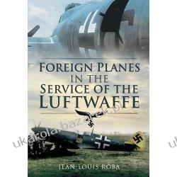 FOREIGN PLANES IN THE SERVICE OF THE LUFTWAFFE Jean-Louis Roba