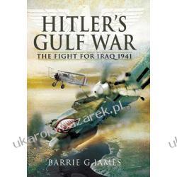 HITLER'S GULF WAR The Fight for Iraq, 1941. Barrie G. James Piechota