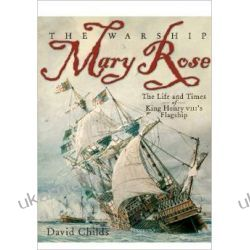 The Warship Mary Rose: The Life & Times of King Henry VIII's Flagship Politycy