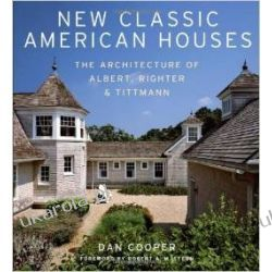 New Classic American Houses: The Architecture of Albert, Righter & Tittmann Historyczne
