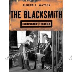 The Blacksmith: Ironworker and Farrier Aldren A. Watson Marynarka Wojenna