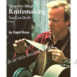 Step-By-Step Knifemaking You Can Do It! David Boye; Robert J. Caradonna; Grant Heidrich