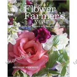 The Flower Farmer's Year: How to Grow Cut Flowers for Pleasure and Profit Pozostałe