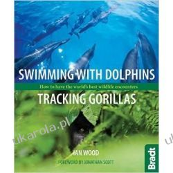 Swimming with Dolphins, Tracking Gorillas: How to have the world's best wildlife encounters Hobby, kolekcjonerstwo