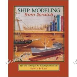 Ship Modeling from Scratch: Tips and Techniques for Building Without Kits Biografie, wspomnienia