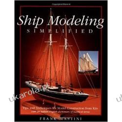 Ship Modeling Simplified: Tips and Techniques for Model Construction from Kits Poradniki