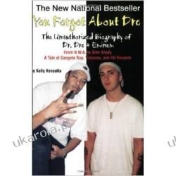 You Forgot about Dre!: The Unauthorized Biography of Dr. Dre and Eminem from N.W.A. to Slim Shady Pozostałe