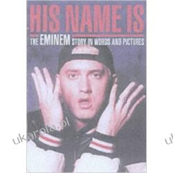 His Name Is Eminem: The Eminem Story in Words and Pictures Pozostałe