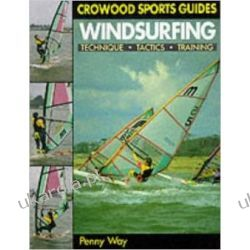 Windsurfing: Techniques, Tactics, Training (Crowood Sports Guides) Pozostałe