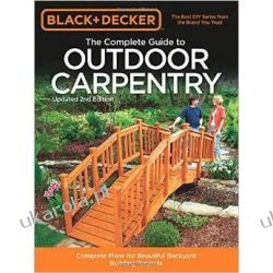 Complete Guide to Outdoor Carpentry, 2nd Edition: Complete Plans for Beautiful Backyard Building Projects Marynarka Wojenna