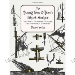 The Young Sea Officer's Sheet Anchor: Or a Key to the Leading of Rigging and to Practical Seamanship Zagraniczne