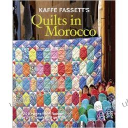 Kaffe Fassett's Quilts in Morocco: 20 Designs from Rowan for Patchwork and Quilting Opracowania ogólne