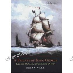 A Frigate of King George: Life and Duty on a British Man-of-war Zagraniczne