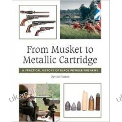 From Musket to Metallic Cartridge: A Practical History of Black Powder Firearms Nauka gry na instrumentach